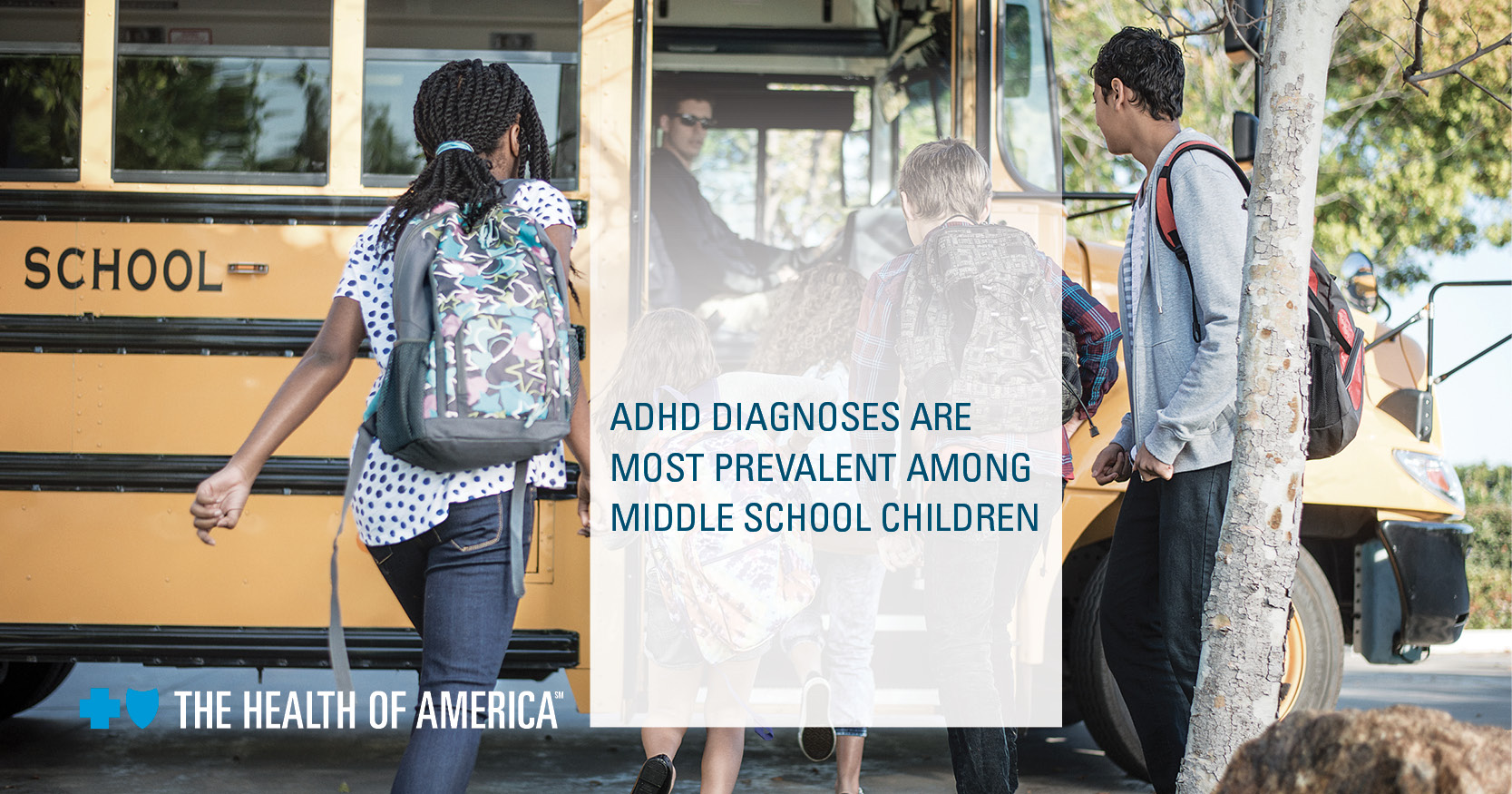 Health of America Graphic featuring students boarding a yellow school bus in the background and text reading: ADHD Diagnoses are most prevalent among middle school children